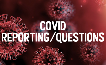 COVID Reporting/Questions